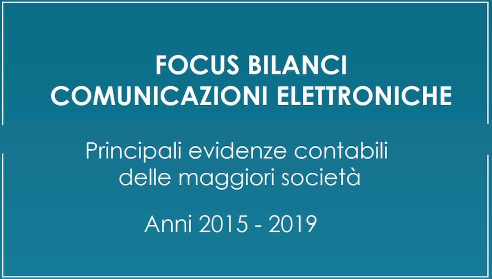 Focus bilanci comunicazioni elettroniche 2015-2019
